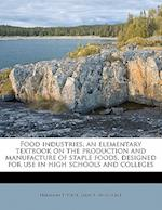 Food Industries; An Elementary Textbook on the Production and Manufacture of Staple Foods, Designed for Use in High Schools and Colleges af Herman Theodore Vulte, Sadie B. Vanderbilt