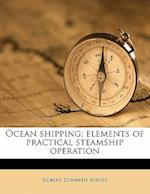 Ocean Shipping; Elements of Practical Steamship Operation af Robert Edwards Annin
