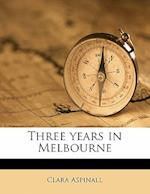 Three Years in Melbourne af Clara Aspinall