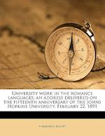 University Work in the Romance Languages; An Address Delivered on the Fifteenth Anniversary of the Johns Hopkins University, February 22, 1891 af A. Marshall Elliott