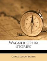 Wagner Opera Stories af Grace Edson Barber