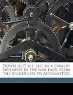 Down in Dixie, Life in a Cavalry Regiment in the War Days, from the Wilderness to Appomattox; af Stanton P. Allen