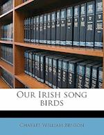 Our Irish Song Birds af Charles William Benson