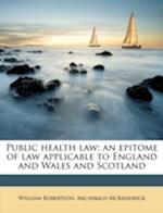 Public Health Law; An Epitome of Law Applicable to England and Wales and Scotland af William Robertson, Archibald Mckendrick