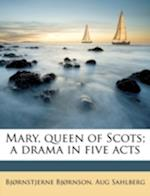 Mary, Queen of Scots; A Drama in Five Acts af Bjornstjerne Bjornson, Aug Sahlberg, Bj rnstjerne Bj rnson