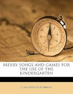 Merry Songs and Games for the Use of the Kindergarten af Clara Beeson Hubbard