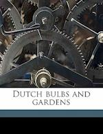 Dutch Bulbs and Gardens af Mima Nixon, Sophie Lyall, Una Lucy Silberrad