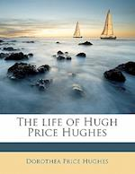The Life of Hugh Price Hughes af Dorothea Price Hughes