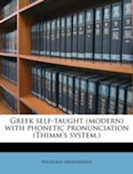 Greek Self-Taught (Modern) with Phonetic Pronunciation (Thimm's System.) af Nicolaos Anastassiou