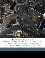 Kant Und Fries; Die Anthropologische Auffassung Der Kritik Der Vernunft in Ihren Wesentlichen Punkten Erortert af Heinrich Eggeling