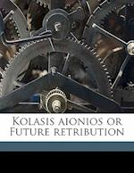 Kolasis Aionios or Future Retribution af George W. King