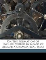 On the Formation of English Words by Means of Ablaut; A Grammatical Essay