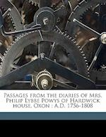 Passages from the Diaries of Mrs. Philip Lybbe Powys of Hardwick House, Oxon af Emily J. Climenson, Caroline Powys