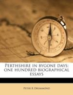 Perthshire in Bygone Days; One Hundred Biographical Essays af Peter R. Drummond