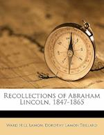 Recollections of Abraham Lincoln, 1847-1865 af Ward Hill Lamon, Dorothy Lamon Teillard