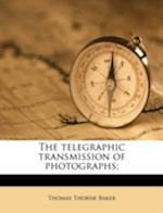 The Telegraphic Transmission of Photographs; af Thomas Thorne Baker