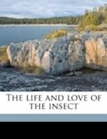 The Life and Love of the Insect af Jean-Henri Fabre, Fabre, Alexander Teixeira De Mattos