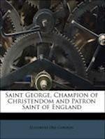 Saint George, Champion of Christendom and Patron Saint of England af Elizabeth Oke Gordon