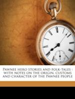 Pawnee Hero Stories and Folk-Tales af John B. Dunbar, George Bird Grinnell