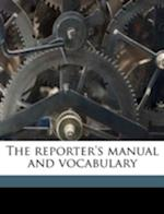 The Reporter's Manual and Vocabulary af Benn Pitman, Randall P. Prosser
