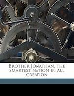 Brother Jonathan, the Smartest Nation in All Creation Volume 01 af Hugo Playfair