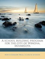 A School Building Program for the City of Winona, Minnesota af Mervin Gordon Neale, Sigurd B. Severson