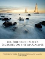 Dr. Friedrich Bleek's Lectures on the Apocalypse af Friedrich Bleek, Theodor Hossbach, Samuel Davidson