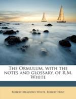 The Ormulum, with the Notes and Glossary, of R.M. White Volume 1 af Robert Holt, Robert Meadows White