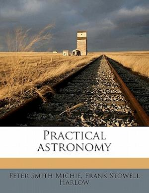 Bog, paperback Practical Astronomy af Peter Smith Michie, Frank Stowell Harlow