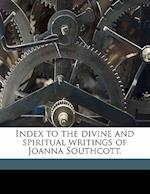 Index to the Divine and Spiritual Writings of Joanna Southcott. af Philip Pullen