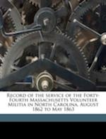 Record of the Service of the Forty-Fourth Massachusetts Volunteer Militia in North Carolina, August 1862 to May 1863 af James Brown Gardner