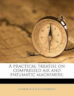 A Practical Treatise on Compressed Air and Pneumatic Machinery; af A. E. Chodzko, Edward A. Rix