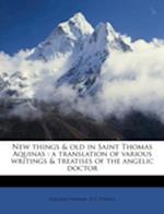 New Things & Old in Saint Thomas Aquinas af H. C. O'Neill, Aquinas Thomas Saint