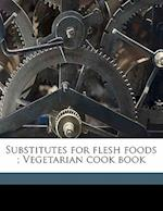 Substitutes for Flesh Foods; Vegetarian Cook Book af Edward Guyles Fulton