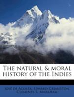 The Natural & Moral History of the Indies Volume 61 af Clements R. Markham Sir, Jose De Acosta, Edward Grimeston