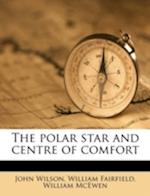 The Polar Star and Centre of Comfort af William Mcewen, John Wilson, William Fairfield