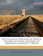 The Religious Teachers of Greece; Gifford Lectures Delivered at Aberdeen University, 1904-06 af Adela Marion Adam, James Adam