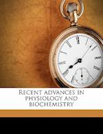 Recent Advances in Physiology and Biochemistry af A. P. Beddard, John James Rickard MacLeod, Leonard Erskine Hill