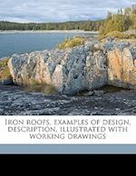 Iron Roofs, Examples of Design, Description, Illustrated with Working Drawings af Arthur T. Walmisley