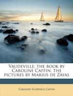 Vaudeville; The Book by Caroline Caffin, the Pictures by Marius de Zayas af Caroline Scurfield Caffin