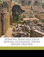 Sermons Preached Upon Several Occasions. Never Before Printed af James Calamy, Benjamin Calamy