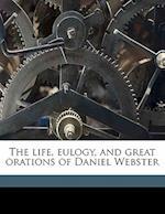 The Life, Eulogy, and Great Orations of Daniel Webster af Wilbur M. Hayward, Lewis Gaylord Clark, Daniel Webster