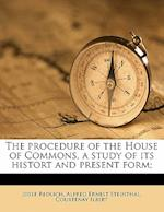The Procedure of the House of Commons, a Study of Its Histort and Present Form; Volume 2 af Alfred Ernest Steinthal, Josef Redlich, Courtenay Ilbert