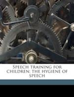 Speech Training for Children; The Hygiene of Speech af Margaret Gray Blanton, Smiley Blanton