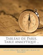Tableau de Paris. Table Analytique .. af Louis-Sebastien Mercier, Mercier, Alain De Bouard