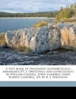 A   Text Book of Treatment (Alphabetically Arranged).[Pt. 1 af William Calwell