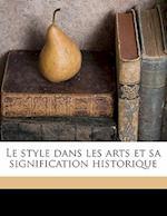 Le Style Dans Les Arts Et Sa Signification Historique af Louis Juglar