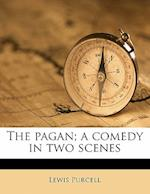 The Pagan; A Comedy in Two Scenes af Lewis Purcell