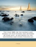 The Year 1800, or the Sayings and Doings of Our Fathers and Mothers 60 Years Ago af F. Perigal