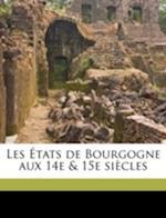 Les Etats de Bourgogne Aux 14e & 15e Siecles af Joseph Billioud